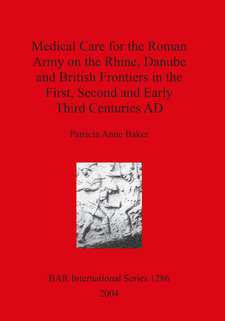 Cover image for Medical Care for the Roman Army on the Rhine, Danube and British Frontiers in the First, Second and Early Third Centuries AD