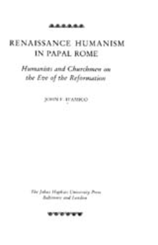 Cover image for Renaissance humanism in papal Rome: humanists and churchmen on the eve of the Reformation