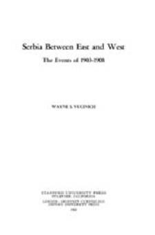 Cover for Serbia between East and West: the events of 1903-1908