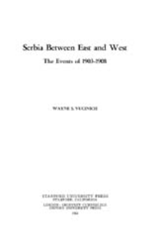 Cover image for Serbia between East and West: the events of 1903-1908