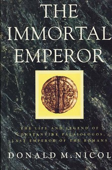 Cover image for The immortal emperor: the life and legend of Constantine Palaiologos, last emperor of the Romans
