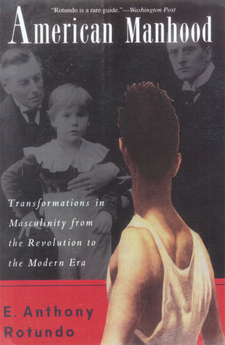 Cover image for American manhood: transformations in masculinity from the Revolution to the modern era