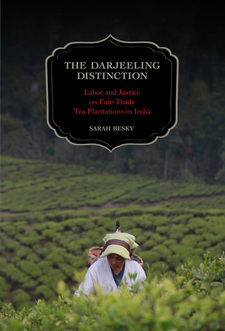 Cover image for The Darjeeling distinction: labor and justice on fair-trade tea plantations in India