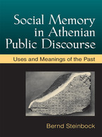 Cover image for Social Memory in Athenian Public Discourse: Uses and Meanings of the Past
