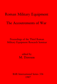 Cover image for Roman Military Equipment: The Accoutrements of War: Proceedings of the Third Roman Military Equipment Research Seminar
