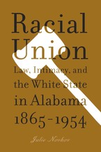 Cover image for Racial union: law, intimacy, and the White state in Alabama, 1865-1954