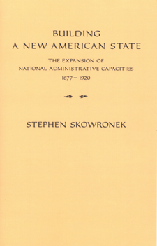 Cover image for Building a new American state: the expansion of national administrative capacities, 1877-1920