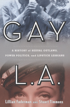 Cover image for Gay L.A: a history of sexual outlaws, power politics, and lipstick lesbians