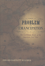 Cover image for The problem of emancipation: the Caribbean roots of the American Civil War