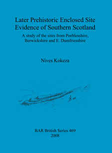 Cover image for Later Prehistoric Enclosed Site Evidence of Southern Scotland: A study of the sites from Peeblesshire, Berwickshire and E. Dumfriesshire