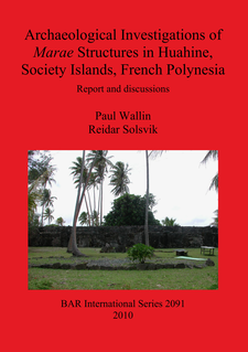 Cover image for Archaeological Investigations of Marae Structures in Huahine, Society Islands, French Polynesia: Report and discussions