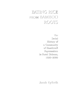 Cover image for Eating rice from bamboo roots: the social history of a community of handicraft papermakers in rural Sichuan, 1920-2000