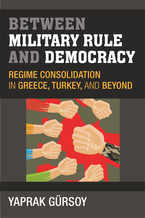 Cover image for Between Military Rule and Democracy: Regime Consolidation in Greece, Turkey, and Beyond