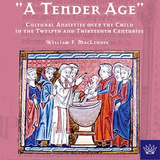 "Cover for ""A tender age"": cultural anxieties over the child in the twelfth and thirteenth centuries"