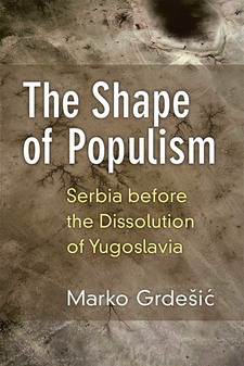 Cover image for The Shape of Populism: Serbia before the Dissolution of Yugoslavia