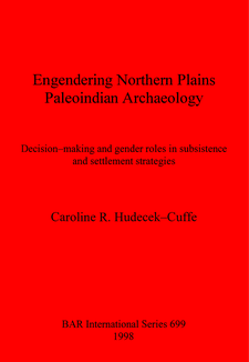 Cover image for Engendering Northern Plains Paleoindian Archaeology: Decision-making and gender roles in subsistence and settlement strategies