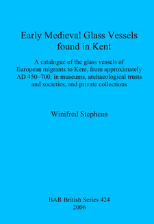 Cover image for Early Medieval Glass Vessels found in Kent: A catalogue of the glass vessels of European migrants to Kent, from approximately AD 450-700, in museums, archaeological trusts and societies, and private collections