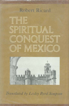 Cover image for The spiritual conquest of Mexico: an essay on the apostolate and the evangelizing methods of the mendicant orders in New Spain, 1523-1572