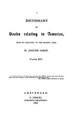 Cover image for Bibliotheca Americana: a dictionary of books relating to America, from its discovery to the present time, Vol. 13