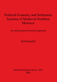 Cover image for Political Economy and Settlement Systems of Medieval Northern Morocco: An archaeological-historical approach