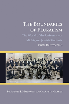 Cover image for The Boundaries of Pluralism: The World of the University of Michigan's Jewish Students from 1897 to 1945