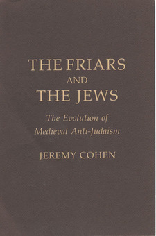 Cover image for The friars and the Jews: the evolution of medieval anti-Judaism