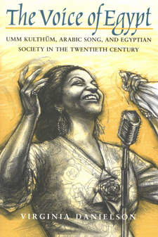 Cover image for The voice of Egypt: Umm Kulthūm, Arabic song, and Egyptian society in the twentieth century