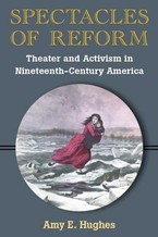 Cover image for Spectacles of reform: theater and activism in nineteenth-century America