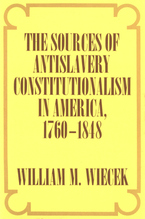 Cover image for The sources of antislavery constitutionalism in America, 1760-1848