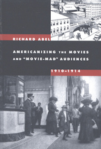 "Cover image for Americanizing the movies and ""movie-mad"" audiences, 1910-1914"