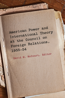 Cover image for American Power and International Theory at the Council on Foreign Relations, 1953-54