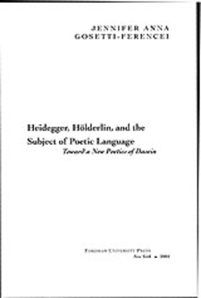 Cover image for Heidegger, Hölderlin, and the subject of poetic language: toward a new poetics of dasein