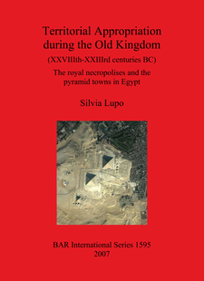 Cover image for Territorial Appropriation during the Old Kingdom (XXVIIIth-XXIIIrd centuries BC): The royal necropolises and the pyramid towns in Egypt