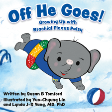 Cover image for Off He Goes! Growing Up with Brachial Plexus Palsy