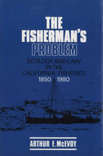 Cover image for The fisherman's problem: ecology and law in the California fisheries, 1850-1980