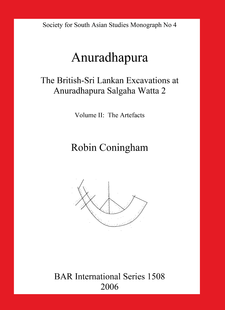 Cover image for Anuradhapura: The British-Sri Lankan Excavations at Anuradhapura Salgaha Watta 2. Volume II: The Artefacts
