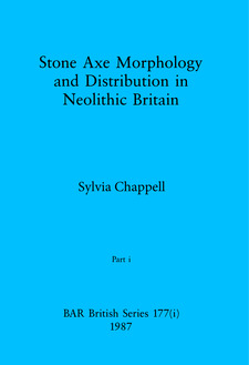 Cover image for Stone Axe Morphology and Distribution in Neolithic Britain, Parts i and ii