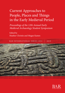Cover image for Current Approaches to People, Places and Things in the Early Medieval Period: Proceedings of the 12th Annual Early Medieval Archaeology Student Symposium