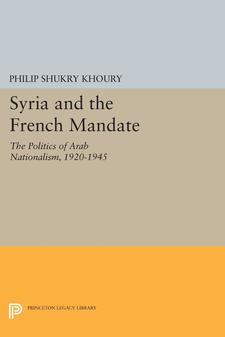 Cover image for Syria and the French mandate: the politics of Arab nationalism, 1920-1945