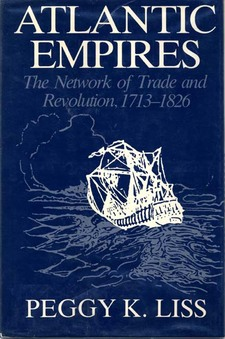 Cover image for Atlantic empires: the network of trade and revolution, 1713-1826
