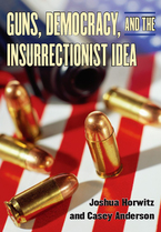 Cover image for Guns, Democracy, and the Insurrectionist Idea