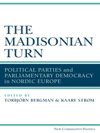 Cover image for The Madisonian Turn: Political Parties and Parliamentary Democracy in Nordic Europe