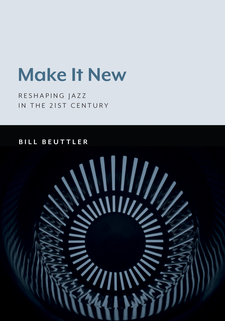 Cover image for Make It New: Reshaping Jazz in the 21st Century