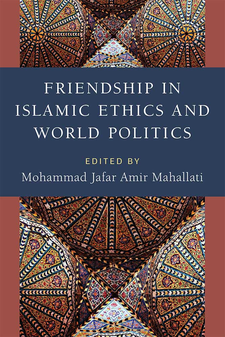 Cover image for Friendship in Islamic Ethics and World Politics