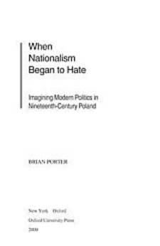 Cover image for When nationalism began to hate: imagining modern politics in nineteenth century Poland