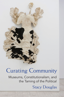 Cover image for Curating Community: Museums, Constitutionalism, and the Taming of the Political