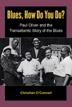 Cover image for Blues, How Do You Do?: Paul Oliver and the Transatlantic Story of the Blues