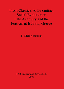 Cover image for From Classical to Byzantine: Social Evolution in Late Antiquity and the Fortress at Isthmia, Greece