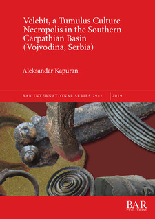 Cover image for Velebit, a Tumulus Culture Necropolis in the Southern Carpathian Basin (Vojvodina, Serbia)