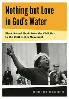 Cover image for Nothing but Love in God's Water: Volume 1: Black Sacred Music from the Civil War to the Civil Rights Movement